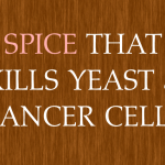 Yeast Causes Cancer: Research Confirms This Ancient Healing Spice Can Kill Both