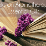 Herbal Living: Recommended Books on Aromatherapy & Essential Oils